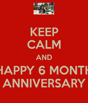 KEEP CALM AND HAPPY 6 MONTH ANNIVERSARY