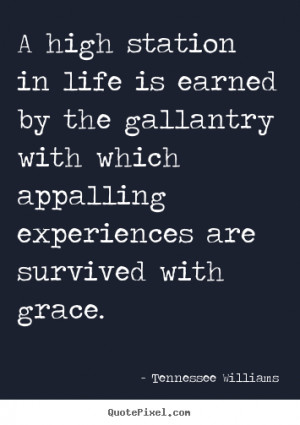 ... in life is earned by the gallantry with which appalling.. - Life quote