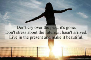 Live in the present and make your life beautiful