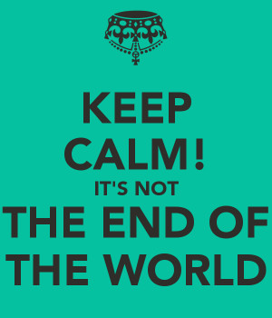 keep-calm-it-s-not-the-end-of-the-world-2.png