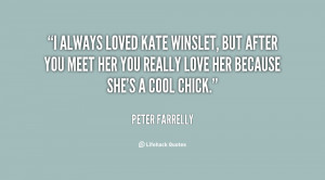 always loved Kate Winslet, but after you meet her you really love ...