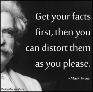 get your facts first then you can distort them as you please