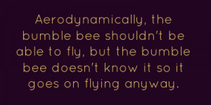 Aerodynamically the Bumblebee Quote http://shareasimage.com/quote ...