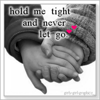 Hold Me Tight And Never Let Go - Cute Quote