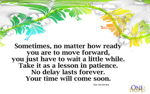 ... lesson in patience. No delay lasts forever. Your time will come soon