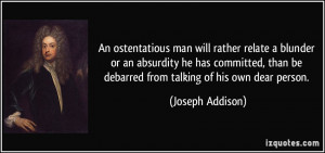 ... than be debarred from talking of his own dear person. - Joseph Addison