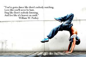 You've gotta dance like there's nobody watching, love like you'll ...