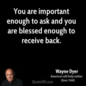wayne-dyer-wayne-dyer-you-are-important-enough-to-ask-and-you-are.jpg