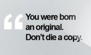 You Were Born An Original