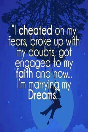 Cheating Break Up Quotes I cheated on my fears, broke