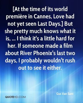Gus Van Sant - [At the time of its world première in Cannes, Love had ...