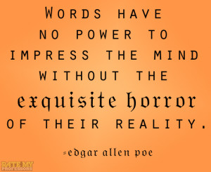 ". "" -Edgar Allen PoeStick around for more Edgar Allen Poe quotes ..."