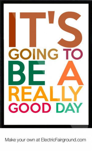 ... be a good day its going to be a great day new day fresh start quotes