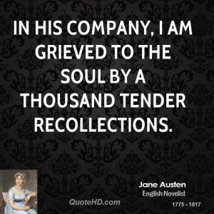In his company, I am grieved to the soul by a thousand tender ...