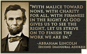 Powerful quote from Abraham Lincoln's second inaugural address. Be ...