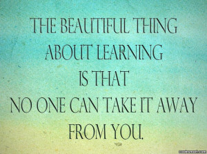 Education Quote: The beautiful thing about learning is that...