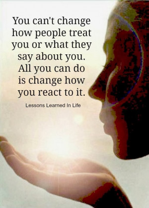... 2014 you can t change how people treat you or what they say about you