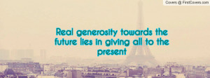 real generosity towards the future lies in giving all to the present ...
