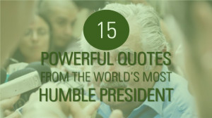15 Powerful Quotes From the World's Most Humble President