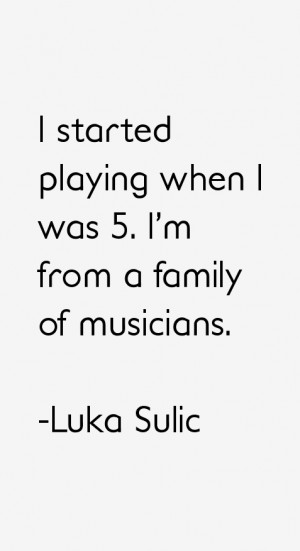 View All Luka Sulic Quotes