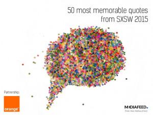 50 more memorable quotes SXSW 2015