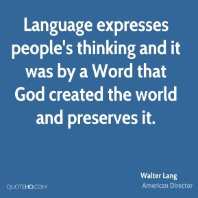 Walter Lang - Language expresses people's thinking and it was by a ...