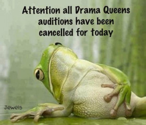 attention all drama queens