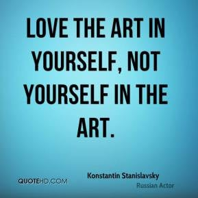 Stanislavsky Love the art in yourself not yourself in the art