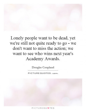 Lonely people want to be dead, yet we're still not quite ready to go ...