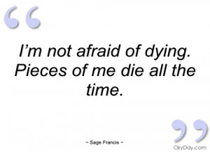 not afraid of dying sage francis