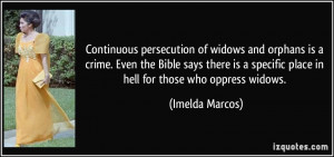 Continuous persecution of widows and orphans is a crime. Even the ...