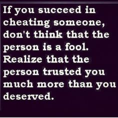 True - some people just don't get it. Living a lie and then think you ...