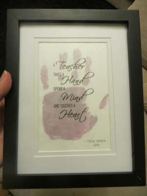 Teacher gift - My daughter's handprint overlayed with teacher quote ...