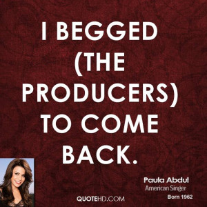 begged (the producers) to come back.