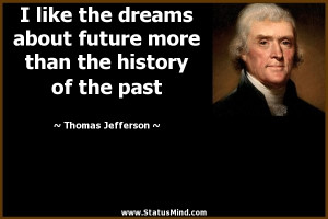 like the dreams about future more than the history of the past ...
