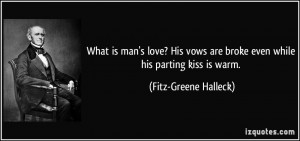 What is man's love? His vows are broke even while his parting kiss is ...