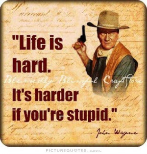 Life is hard. It's harder if your stupid Picture Quote #1