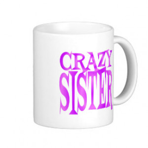 crazy sister quotes crazy quotes logan website ws crazy quotes are ...
