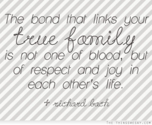 ... family is not one of blood but of respect and joy in each other's life