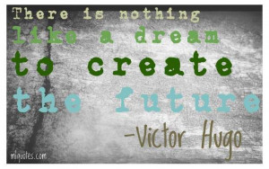 Quote by Victor Hugo. Each of us has limitless dreams to create our ...