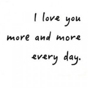 166589-I-Love-You-More-Everyday.jpg