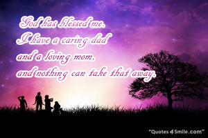 God has blessed me. I have a caring dad and a loving mom, and nothing ...