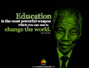 ... powerful weapon which you can use to change the world.