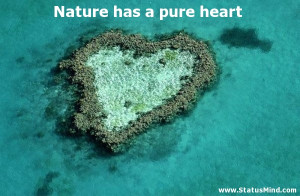 Nature has a pure heart - Facebook Quotes - StatusMind.com