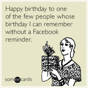 big thanks to SomeEcards for these funny birthday ecards. If you ...