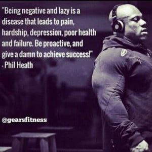 achieve success: Being Proactiv, Phil Heath, Inspiration, Quotes, Gym ...