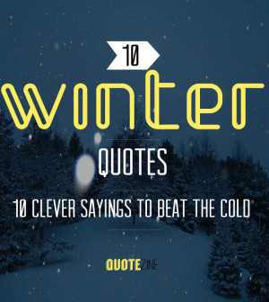 Winter Quotes: 10 Clever Sayings To Beat The Cold - Quotezine