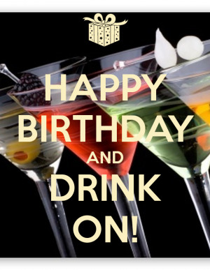 Happy Birthday Drink Images Happy birthday and drink on!