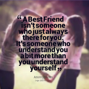 ... there for you it's someone who understand you a bit more than you