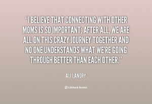 quote-Ali-Landry-i-believe-that-connecting-with-other-moms-23513.png